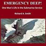 Emergency Deep: One Man's Life in the Submarine Service | Richard Alan Smith