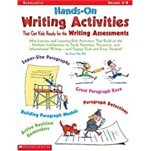 Hands-on Writing Activities That Get Kids Ready for the Writing Assessments: Mini-Lessons and Learning-Rich Activities That Build on the Multiple Intelligences to Teach Narrative, Persuasive, and Informational Writing-and Engage Each and Every Student!: Grades 4-8