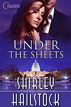 Under the Sheets (Capitol Chronicles Book 1) by [Hailstock, Shirley]