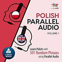 Polish Parallel Audio - Learn Polish with 501 Random Phrases Using Parallel Audio - Volume 1 Audiobook by Lingo Jump Narrated by Lingo Jump