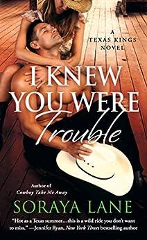 I Knew You Were Trouble: A Texas Kings Novel by [Lane, Soraya]