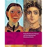 Paula Modersohn-Becker und die Agyptischen Mumienportraits: Eine Hommage zum 100. Todestag der Kuenstlerin
