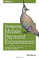 Designing Mobile Payment Experiences: Principles and Best Practices for Mobile Commerce Front Cover