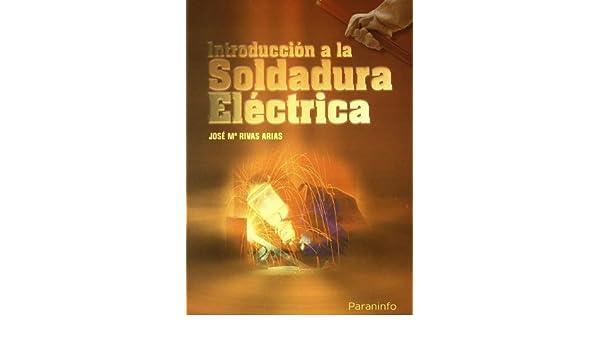 Introduccion a la Soldadura Electrica by Rivas Arias, Jose Maria ...