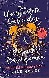 Die unerwartete Gabe des Joseph Bridgeman: Ein Zeitreise-Abenteuer (Die Zeitreisen Tagebücher 1) (German Edition)