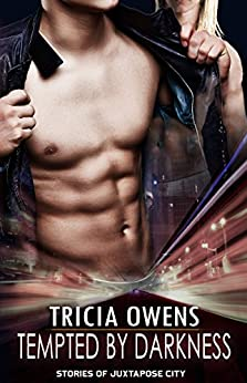 Tempted by Darkness: M/M Stories of Juxtapose City by [Owens, Tricia]