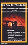 The Key to the Badge : A Guide to Firefighter Employment in the Commonwealth of Massachusetts, Bray, David, 0971531501