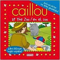 Caillou At the Zoo / Caillou En el zoo: ¡Libro bilingüe