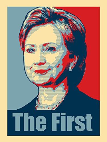 """Hillary Clinton The First"" Political Poster Design 18x24 - Vinyl Print Poster"