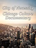 City of Necessity Chicago Culture Documentary