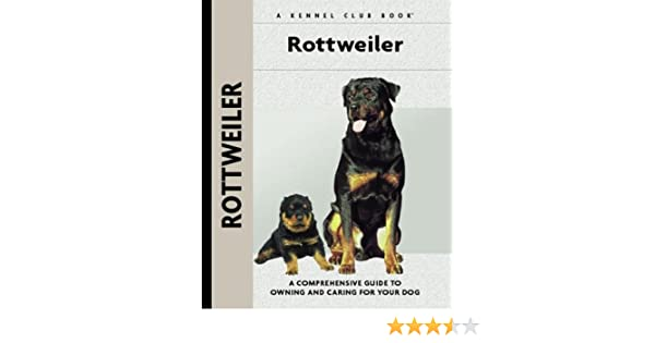 Rottweiler: A Comprehensive Guide to Owning and Caring for Your Dog (Comprehensive Owners Guide)