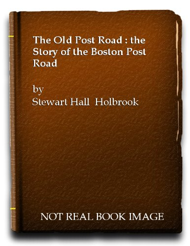 The Old Post Road: the Story of the Boston Post Road [American Trails - Boston Stores Post Road