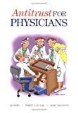 Antitrust for Physicians, Ali Waris and Robert A. Auclair, 0966873114