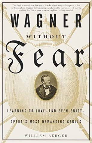 Wagner without Fear: Learning to Love and Even Enjoy Opera's Most Demanding Genius (Vintage) by Berger. William ( 2001 )