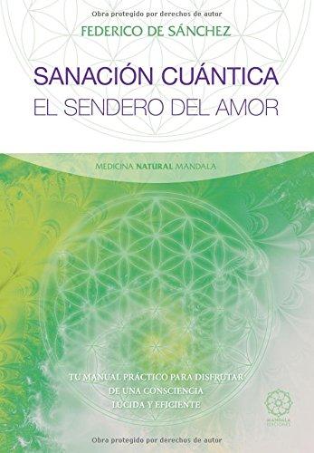 Sanacion Cuantica: TU MANUAL PRACTICO PARA DISFRUTAR DE UNA CONSCIENCIA LUCIDA Y EFICIENTE (Spanish Edition) [Federico Antonio Sanchez Arias] (Tapa Blanda)
