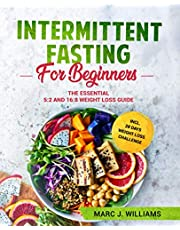 Intermittent Fasting For Beginners: The Essential 5:2 and 16:8 Weight Loss Guide incl. 28 Days Weight Loss Challenge