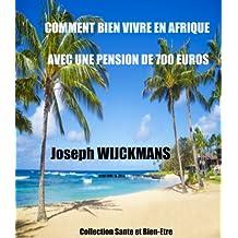 Comment bien vivre en Afrique avec une pension de 700 euros: KRIBI (CM) 10-2013 collection santé et bien-être (French Edition)