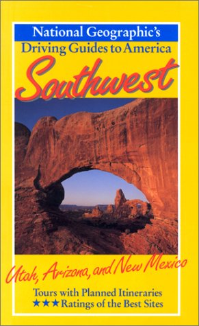 Southwest : Utah, Arizona, and New Mexico (National Geographic's Driving Guides to America)