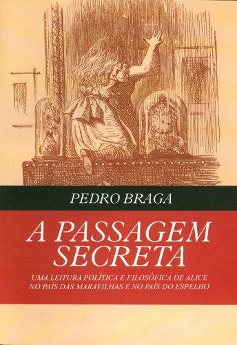 A Passagem Secreta - uma leitura política e filosófica de Alice no País das Maravilhas e no País do Espelho