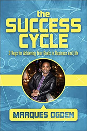The Success Cycle: 3 Keys for Achieving Your Goals in Business and Life: Ogden, Marques: 9781642931747: Amazon.com: Books