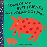 Some of My Best Friends Are Polka-Dot Pigs, Sara Anderson, 0970278403