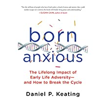 Born Anxious: The Lifelong Impact of Early Life Adversity - and How to Break the Cycle