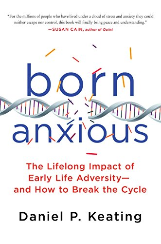 Download for free Born Anxious: The Lifelong Impact of Early Life Adversity - and How to Break the Cycle