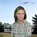 They Also Serve Audiobook by Hilary Green Narrated by Hilary Neville