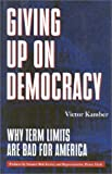 img - for Giving Up on Democracy: Why Term Limits Are Bad for America book / textbook / text book