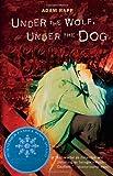 Under the Wolf, under the Dog, Adam Rapp, 0763633658