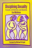 Disciplining Sexuality : Foucault, Life Histories and Education, Middleton, Sue, 0807762911
