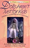 img - for Dolls Aren't Just for Kids, The Ultimate Guide for Doll Lovers by Fannie Roach Palmer (2000-01-01) book / textbook / text book