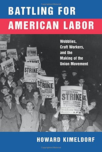 (Battling for American Labor: Wobblies, Craft Workers, and the Making of the Union Movement)