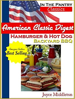 American Classic Digest - Hamburger and Hot Dog Backyard BBQ (In the Pantry Classics Book 1) by [Middleton, Joyce]
