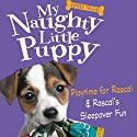 My Naughty Little Puppy: Playtime for Rascal & Rascal's Sleepover Fun Audiobook by Holly Webb Narrated by Phyllida Nash