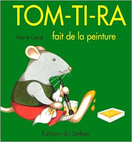En ligne Tom-Ti-Ra fait de la peinture pdf epub