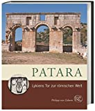 Patara: Lykiens Tor zur römischen Welt (Zaberns Bildbände zur Archäologie)