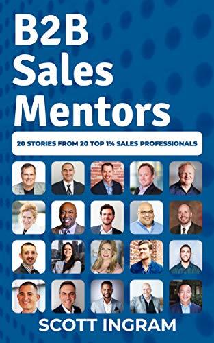 B2B Sales Mentors: 20 Stories from 20 Top 1% Sales Professionals (Best B2b Sales Strategies)