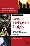 Cases in Intelligence Analysis; Structured Analytic Techniques in Action