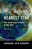 Nearest Star: The Surprising Science of our Sun