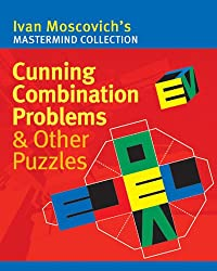 Cunning Combination Problems & Other Puzzles (Ivan Moscovich's MasterMind Collections)