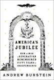 Front cover for the book America's Jubilee: How in 1826 a generation remembered fifty years of independence by Andrew Burstein