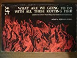What Are We Going To Do With All These Rotting Fish? and Seven Other Short Plays for Church and Community, Norman C., Comp. Habel, 0800601475