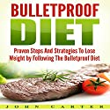 Bulletproof Diet: Proven Steps and Strategies to Lose Weight by Following the Bulletproof Diet Audiobook by John Carter Narrated by Chadrick McNeal