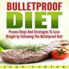 Bulletproof Diet: Proven Steps and Strategies to Lose Weight by Following the Bulletproof Diet Hörbuch von John Carter Gesprochen von: Chadrick McNeal