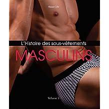 L'Histoire des Sous-Vêtements Masculins (French Edition)