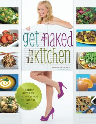 Get Naked In The Kitchen: Healthy Recipes That Are Proud To Bare It All