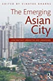 The Emerging Asian City : Concomitant Urbanities and Urbanisms, , 0415525985