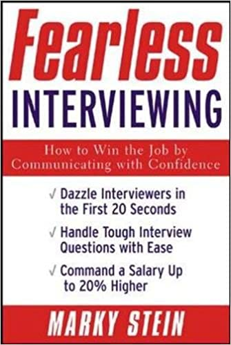Fearless Interviewing: How To Win The Job By Communicating With Confidence:  Marky Stein: 9780071415729: Amazon.com: Books