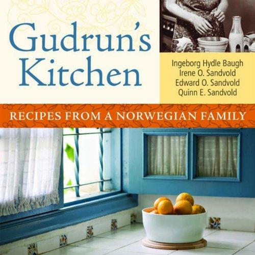 Gudrun's Kitchen: Recipes from a Norwegian Family by Irene O. Sandvold, Edward O. Sandvold, Quinn E. Sandvold, Ingeborg Hydle Baugh